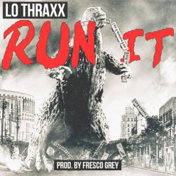 New Song: Run It by Lo Thraxx