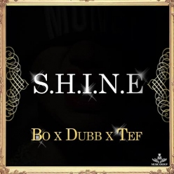 New Muzik: Bo x T Dubb X Tef Poe - S.H.I.N.E (Prod. By Cha$e The Money)