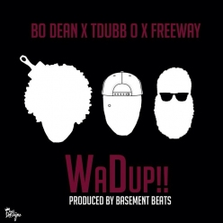 New Music! Bo Dean x Tdubb O x Freeway Wadup